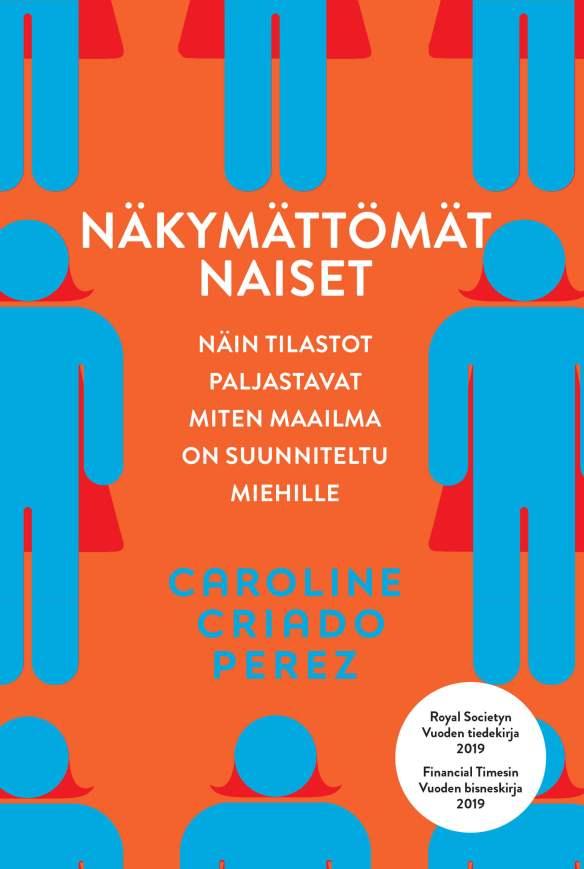 Caroline Criado Perez: Näkymättömät naiset. Näin tilastot paljastavat miten maailma on suunniteltu miehille