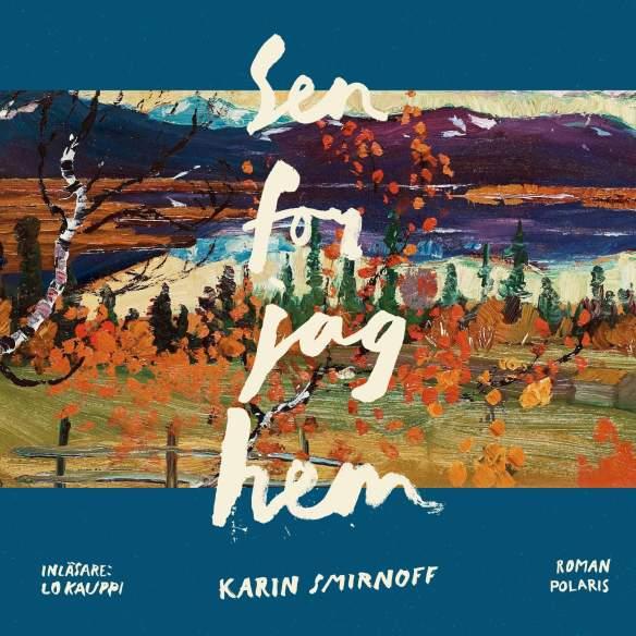 Karin Smirnoffin romaanin Sen for jag hem äänikirjaversion kansikuva